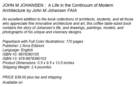 JOHN M JOHANSEN :  A Life in the Continuum of Modern Architecture by John M Johansen FAIA